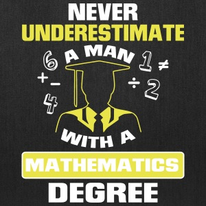NEVER UNDERESTIMATE A MAN WITH A MATHEMATICS DEGREE! Bags & backpacks - Tote Bag