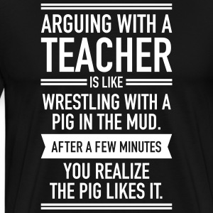 Arguing With A Teacher... T-Shirts - Men's Premium T-Shirt