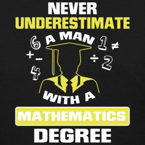 NEVER UNDERESTIMATE A MAN WITH A MATHEMATICS DEGREE! T-Shirts - Women's T-Shirt