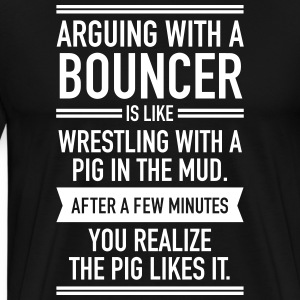 Arguing With A Bouncer... T-Shirts - Men's Premium T-Shirt