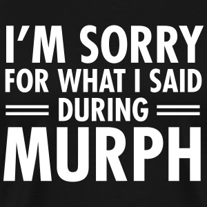 I'm Sorry For What I Said During Murph T-Shirts - Men's Premium T-Shirt