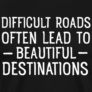 Difficult Roads Often Lead To Beautiful Places T-Shirts - Men's Premium T-Shirt