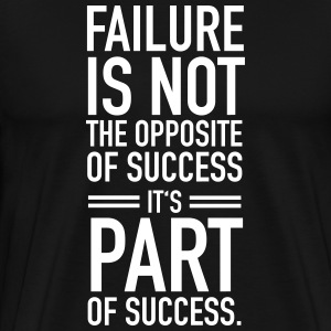 Failure Is Not The Opposite Of Success... T-Shirts - Men's Premium T-Shirt