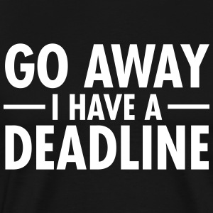 Go Away I Have A Deadline T-Shirts - Men's Premium T-Shirt