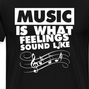 Music is What Feelings Sound Like Graphic Musical  T-Shirts - Men's Premium T-Shirt