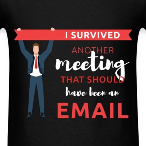 I survived another meeting that should have been a - Men's T-Shirt