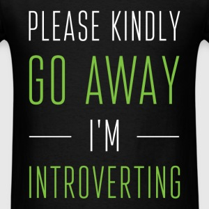 Please kindly go away I'm introverting - Men's T-Shirt