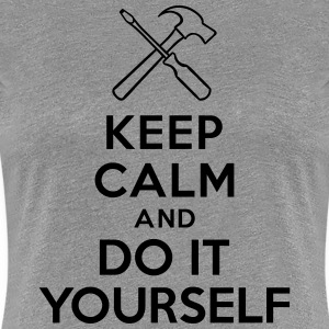 Keep calm and Do It Yourself T-Shirts - Women's Premium T-Shirt