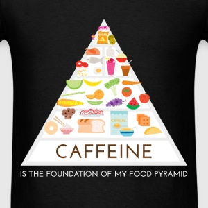Caffeine is the foundation of my food pyramid - Men's T-Shirt