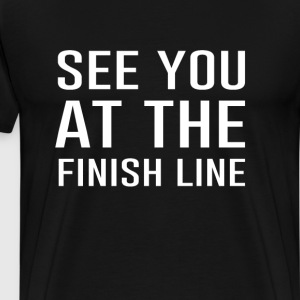 See You At the Finish Line Funny Racing T-shirt T-Shirts - Men's Premium T-Shirt