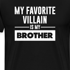 My Favorite Villain is My Brother Funny T-Shirt T-Shirts - Men's Premium T-Shirt