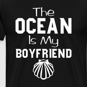 The Ocean is My Boyfriend Funny Beach T-shirt T-Shirts - Men's Premium T-Shirt