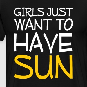 Girls Just Want to Have Sun Funny T-shirt T-Shirts - Men's Premium T-Shirt