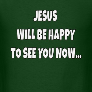 Jesus Will Be Happy To See You Now - Men's T-Shirt