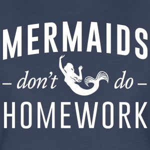 Mermaids don't do homework T-Shirts - Women's Premium T-Shirt