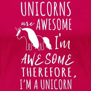 Unicorns are awesome. I'm awesome I'm a unicorn T-Shirts - Women's Premium T-Shirt