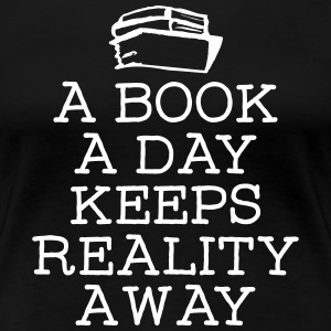 A Book A Day Keeps Reality Away T-Shirts - Women's Premium T-Shirt