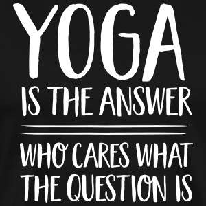 Yoga Is The Answer- Who Cares What The Question Is T-Shirts - Men's Premium T-Shirt