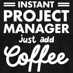Instant Project Manager - Just Add Coffee T-Shirts - Men's Premium T-Shirt