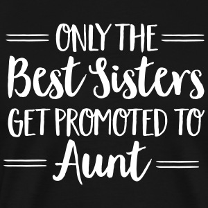 Only The Best Sisters Get Promoted To Aunt T-Shirts - Men's Premium T-Shirt