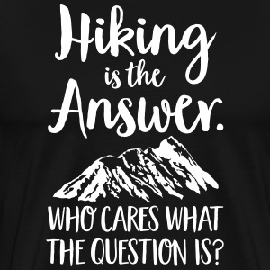 Hiking Is The Answer... T-Shirts - Men's Premium T-Shirt