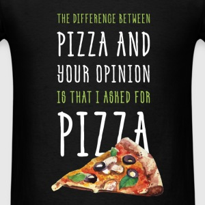 The difference between piza and your opinion is th - Men's T-Shirt