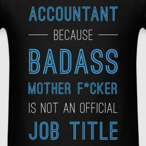 Accountant because badass mother f*cker is not an  - Men's T-Shirt