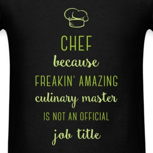 Chef because freakin' amazing culinary master is n - Men's T-Shirt