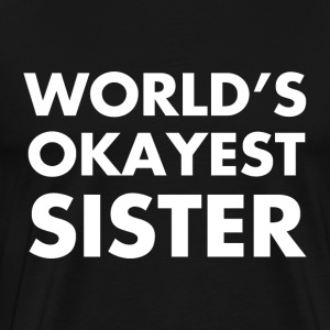 World Okayest Sister - Men's Premium T-Shirt