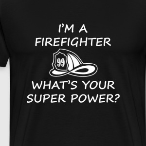 I'm a Firefighter, What's Your Superpower? T-Shirt T-Shirts - Men's Premium T-Shirt
