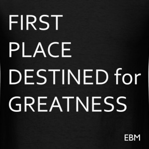 First Place Greatness T-Shirts - Men's T-Shirt