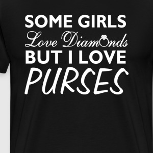 Some Girls Like Diamonds But I Like Purses T-Shirt T-Shirts - Men's Premium T-Shirt