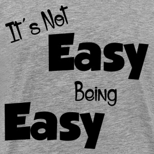 IT'S NOT EASY BEING EASY T-Shirts - Men's Premium T-Shirt