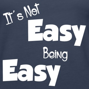 IT'S NOT EASY BEING EASY Tanks - Women's Premium Tank Top