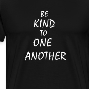 Be Kind To One Another T-shirt Kindness T-shirts T-Shirts - Men's Premium T-Shirt