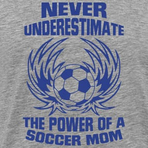 NEVER UNDERESTIMATE THE POWER OF A SOCCER MUM! T-Shirts - Men's Premium T-Shirt