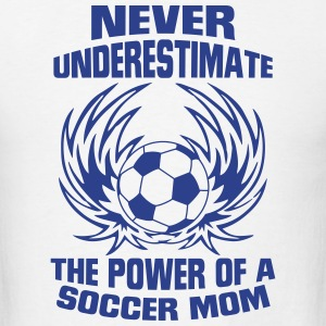 NEVER UNDERESTIMATE THE POWER OF A SOCCER MUM! T-Shirts - Men's T-Shirt