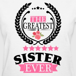 THE GREATEST SISTER EVER T-Shirts - Women's T-Shirt
