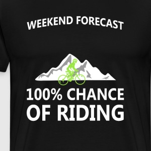 100% Chance of Riding This Weekend Graphic T-shirt T-Shirts - Men's Premium T-Shirt