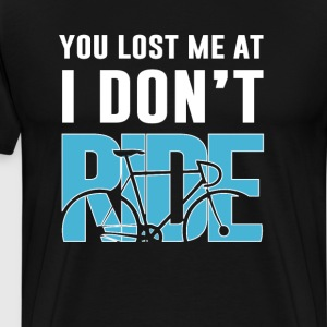 You Lost Me at I Don't Ride Funny Graphic T-shirt T-Shirts - Men's Premium T-Shirt