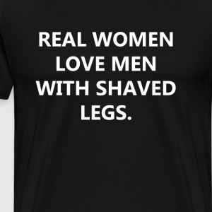 Real Women Love Men with Shaved Legs Funny T-shirt T-Shirts - Men's Premium T-Shirt
