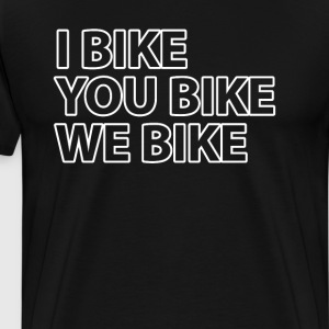 I Bike You Bike We Bike FT-Shirt T-Shirts - Men's Premium T-Shirt