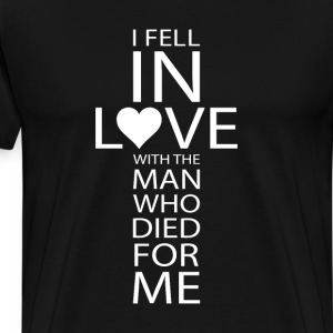 I Fell In Love With the Man Who Loved Me T-Shirt T-Shirts - Men's Premium T-Shirt