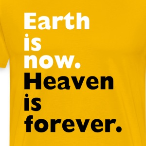 Earth is Now Heaven is Forever Christian T-shirt T-Shirts - Men's Premium T-Shirt