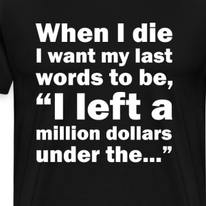 When I Die Funny Graphic T-shirt T-Shirts - Men's Premium T-Shirt