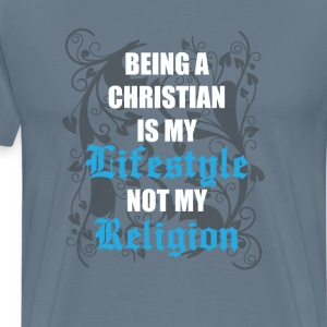 Being a Christian is My Lifestyle Not My Religion  T-Shirts - Men's Premium T-Shirt