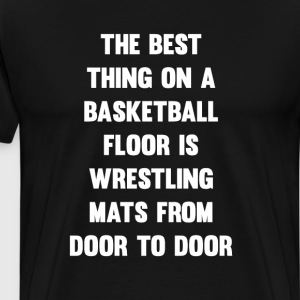 Best Thing on Basketball Floor Wrestling T-Shirt T-Shirts - Men's Premium T-Shirt