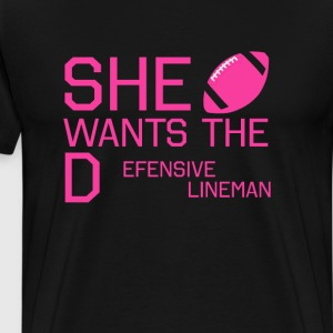 She Wants the Defensive Lineman Football T-shirt T-Shirts - Men's Premium T-Shirt