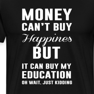 Money Can't Buy Happiness Funny College T-shirt T-Shirts - Men's Premium T-Shirt