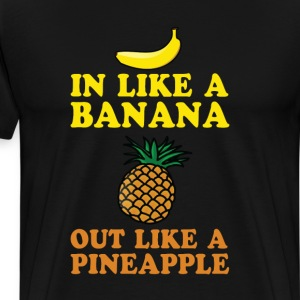 In Like a Banana, Out Like a Pineapple T-Shirt T-Shirts - Men's Premium T-Shirt